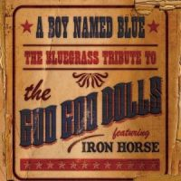 Goo Goo Dolls A Boy Named Blue Bluegrass Tribute Featuring Iron Horse CD