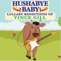 Hushabye Baby Lullabye Renditions Of Vince Gill